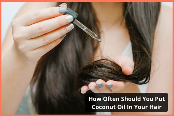 How Often Should You Put Coconut Oil In Your Hair