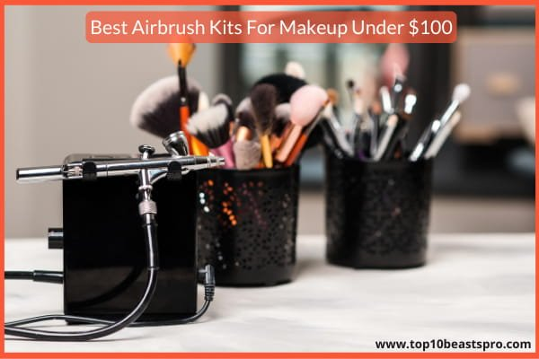 Best Airbrush Kits For Makeup Under $100 : Top 10 Reviews